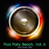 Pool Party Beach, Vol. 6 - Cool House Vibe — сборник