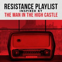 Resistance Playlist Inspired by the Man in the High Castle — сборник
