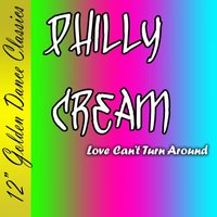 Love Can't Turn Around — Philly Cream