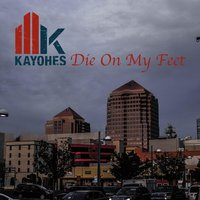 Die on My Feet — Kayohes