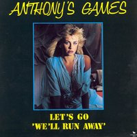 Let's Go, We'll Run Away — Anthony's Games