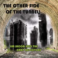 The Other Side of the Tunnel — Jim Jacobi and the Crap Detectors