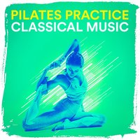 Pilates Practice Classical Music — Classical Guitar Masters, Classical Chillout Radio, Pilates Workout