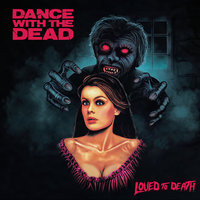 Loved to Death — Dance With the Dead
