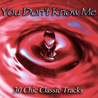 You Don't Know Me - 30 Chic Classic Tracks — сборник