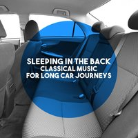 Sleeping In The Back: Classical Music for Long Car Journeys — The New York Philharmonic, London Symphony Orchestra (LSO), The Millenium Philarmonic Orchestra
