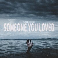 Someone You Loved — Pietro Ghiselli