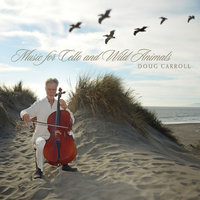 Music for Cello and Wild Animals — Doug Carroll