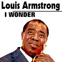 I Wonder — Louis Armstrong