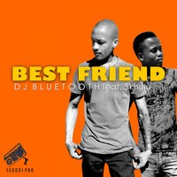 Best Friend — DJ Bluetooth, Skhulu