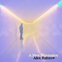 A New Dimension — Alex Rubzow