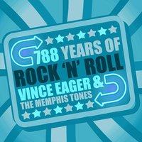 788 Years of Rock 'N' Roll — Vince Eager, Vince Eager | The Memphis Tones, The Memphis Tones