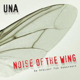 Noise of the Wing: An Apology for Annoyance — UNA