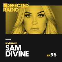 Defected Radio Episode 095 (hosted by Sam Divine) — Defected Radio