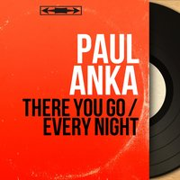 There You Go / Every Night — Paul Anka, Ray Ellis and His Orchestra