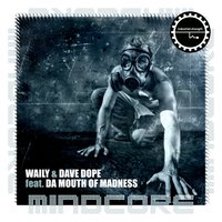 Mindcore — Dave Dope, Da Mouth of Madness, Waily, Waily & Dave Dope feat Da Mouth of Madness