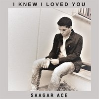 I Knew I Loved You — Saagar Ace