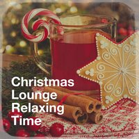 Christmas Lounge Relaxing Time — Cafe Chillout de Ibiza, Lounge relax, The Christmas Spirit Ensemble, Cafe Chillout de Ibiza, Lounge Relax, The Christmas Spirit Ensemble