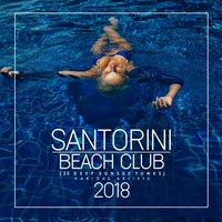 Santorini Beach Club 2018 (25 Deep Sunset Tunes) — сборник