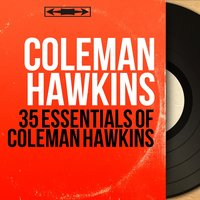 35 Essentials of Coleman Hawkins — Coleman Hawkins