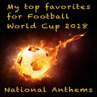 My Top Favorites for Football World Cup 2018 - National Anthems — Südkurve