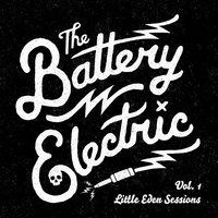 Little Eden Sessions, Vol. 1 — The Battery Electric