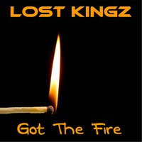 Got the Fire — Lost Kingz