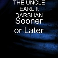 Sooner or Later — Darshan, The Uncle Earl