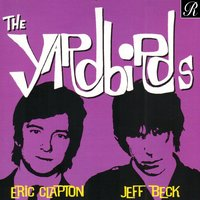 The Yardbirds — Eric Clapton, Jeff Beck, The Yardbirds