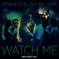 Watch Me — ZESKULLZ, Lisa Williams