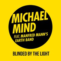 Blinded by the Light — Michael Mind feat. Manfred Mann's Earth Band
