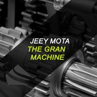The Gran Machine — Jeey Mota