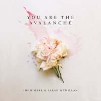 You Are The Avalanche — John Mark McMillan, Sarah McMillan