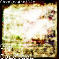 The Comeback — Chxckmademillz