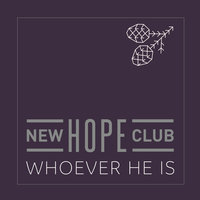 Whoever He Is — New Hope Club