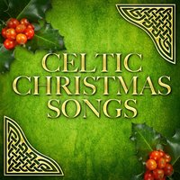 Celtic Christmas Songs — Celtic Christmas, Celtic Christmas Music Collection, Celtic Christmas, Celtic Christmas Songs Academy, Celtic Christmas Music Collection, Celtic Christmas Songs Academy, Франц Грубер, Феликс Мендельсон