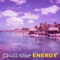 Chill Out Energy – Feel Positive Energy and Listen Chill Out — Sexy Chillout Music Cafe