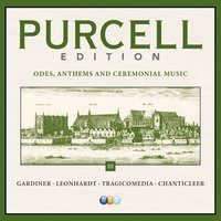 Purcell Edition Volume 3 : Odes, Anthems & Ceremonial Music — John Eliot Gardiner, Tragicomedia, Gustav Leonhardt, Chanticleer, Purcell Edition