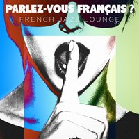 Parlez-vous français ? French Jazz Lounge — French Dinner Music Collective, Chansons d'amour, French Café Ensemble, Ирвинг Берлин