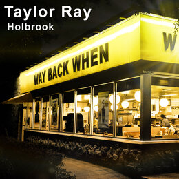 Way Back When — Taylor Ray Holbrook