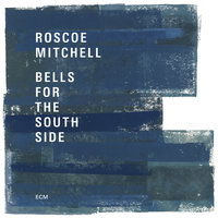 Bells For The South Side — Roscoe Mitchell