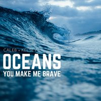 Oceans (Where Feet May Fail) / You Make Me Brave — Caleb and Kelsey