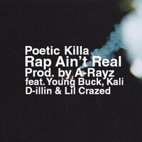 Rap Ain't Real — Poetic Killa, Young Buck, Lil Crazed, Kali Raps, D-Illin