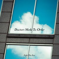 Doctors Made To Order — Fight the Fear