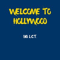 Welcome to Hollywood — Big L.C.T.