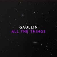 All the Things — Gaullin