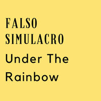 Under the Rainbow — Falso Simulacro