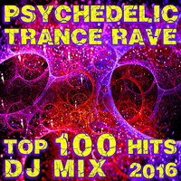 Psychedelic Trance Rave Top 100 Hits DJ Mix 2016 — сборник