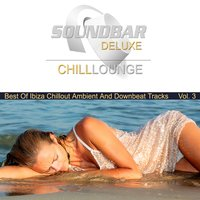 Soundbar Deluxe Chill Lounge, Vol. 3 (Best of Ibiza Chillout Ambient and Downbeat Tracks) — сборник
