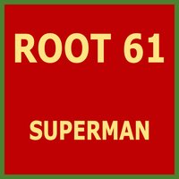 Superman — Root 61